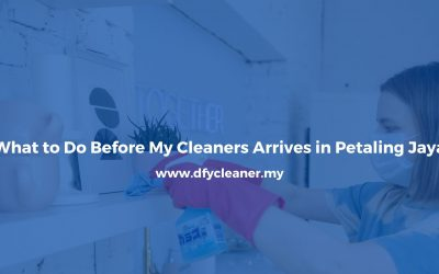 What to Do Before My Cleaners Arrives in Petaling Jaya