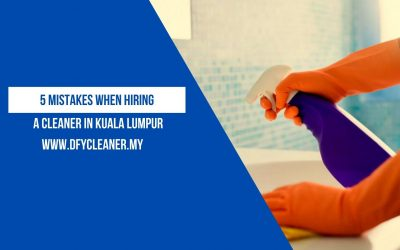 5 Mistakes When Hiring a Cleaner in Kuala Lumpur