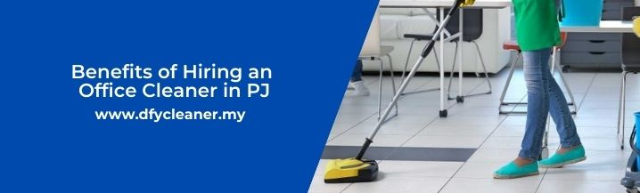 Benefits of Hiring an Office Cleaner in PJ