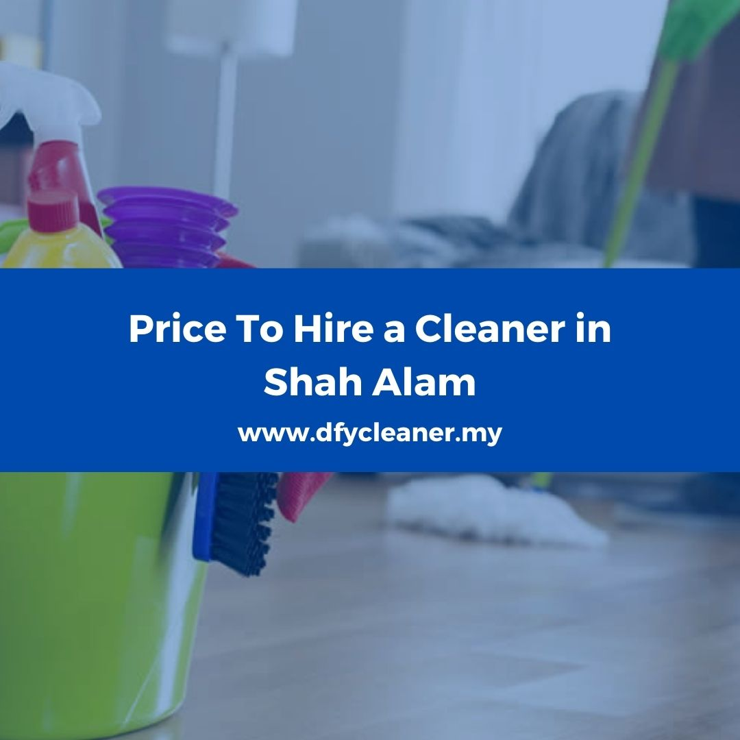 Price To Hire a Cleaner in Shah Alam