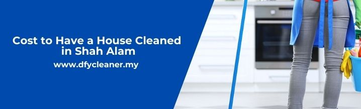 Cost to Have a House Cleaned in Shah Alam