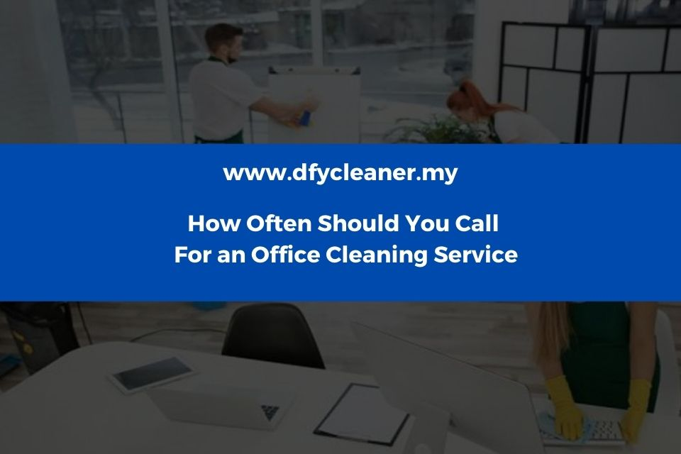 How Often To Call For an Office Cleaning Service