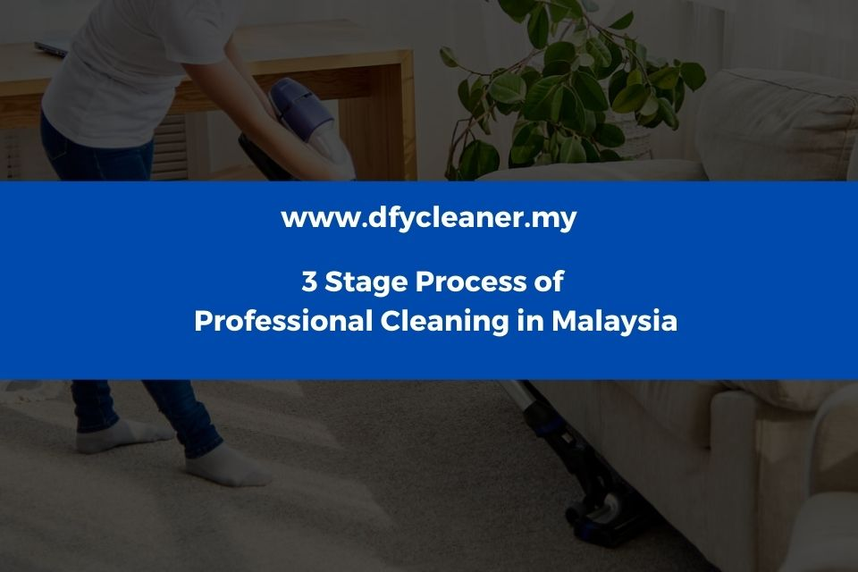 3 Stage Process of Professional Cleaning in Malaysia