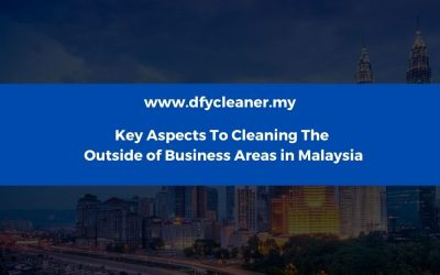 5 Key Aspects To Cleaning The Outside of Business Areas in Malaysia