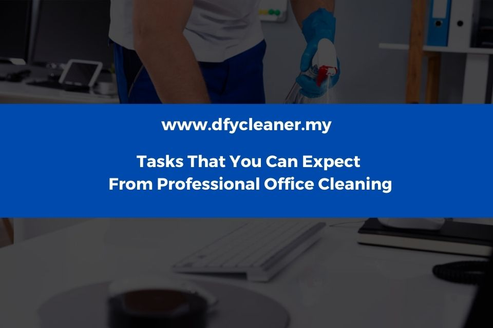 Tasks That You Can Expect From Professional Office Cleaning