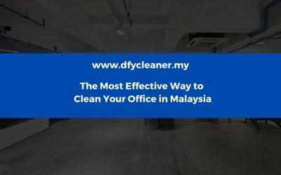 The Most Effective Way to Clean Your Officein Malaysia