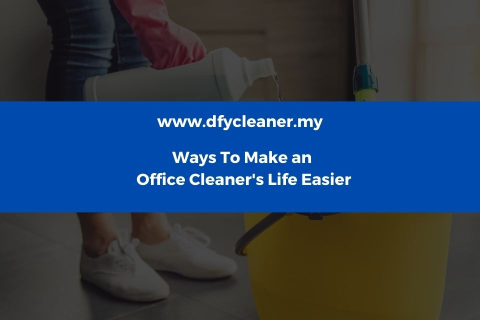 Ways To Make an Office Cleaner's Life Easier and Cheaper