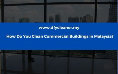 How Do You Clean Commercial Buildings in Malaysia?