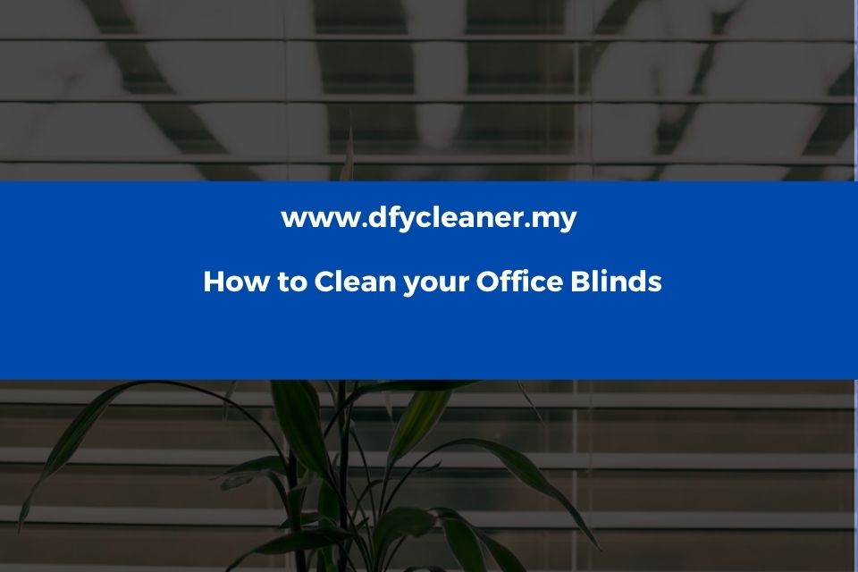 How to Clean your Office Blinds