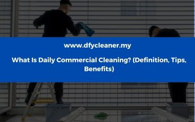 What Is Daily Commercial Cleaning? (Definition, Tips, Benefits)