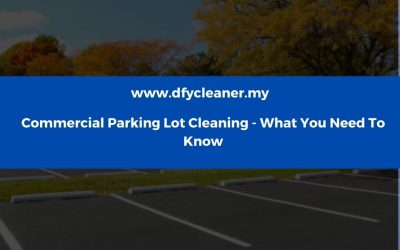 Commercial Parking Lot Cleaning – What You Need To Know