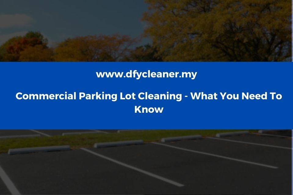 Commercial Parking Lot Cleaning - What You Need To Know