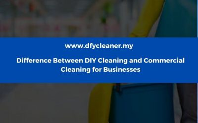 Difference Between DIY Cleaning and Commercial Cleaning for Businesses