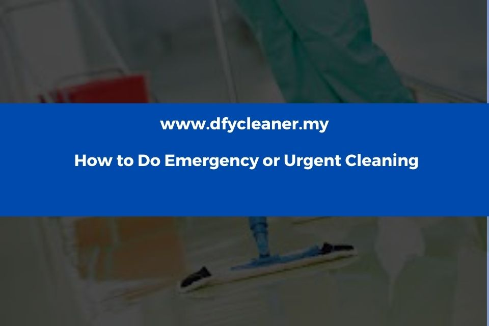 How to Do Emergency or Urgent Cleaning