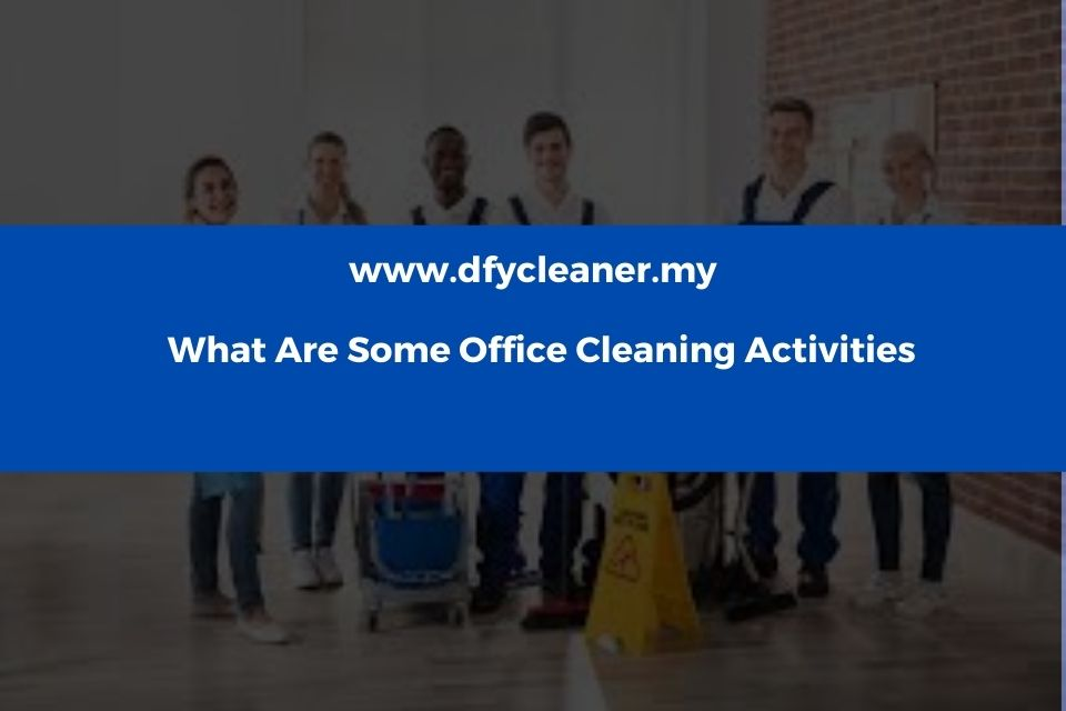 What Are Some Office Cleaning Activities