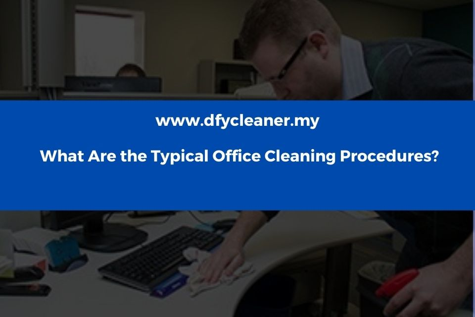 What Are the Typical Office Cleaning Procedures