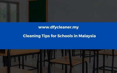 Cleaning Tips for Schools in Malaysia