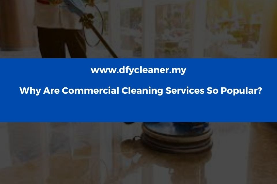 Why Are Commercial Cleaning Services So Popular?